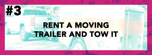 Cheap Way To Move #3 - Rent A Moving Trailer And Tow It