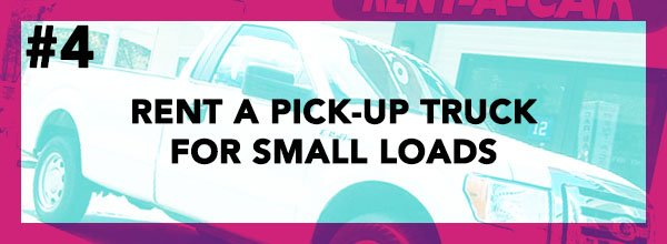Cheap Way To Move #4 - Rent A Pick-Up Truck For Small Loads