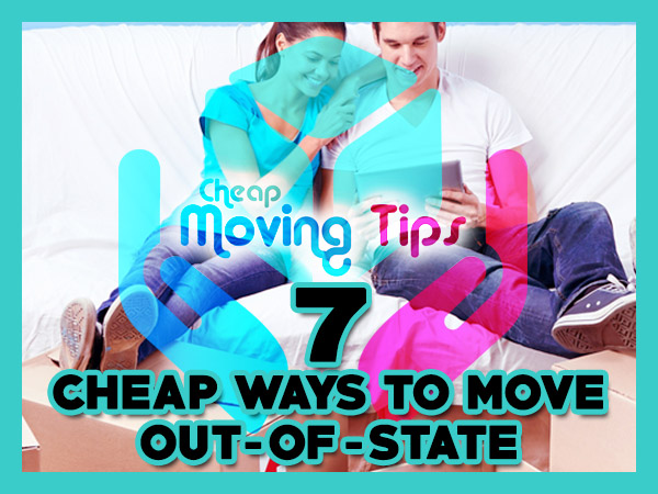 7 Cheap Ways To Move Out Of State - CheapMovingTips.com