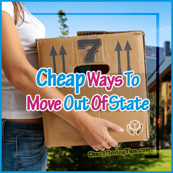7 Cheap Ways To Move Out-of-State (2021 Edition) - CheapMovingTips.com