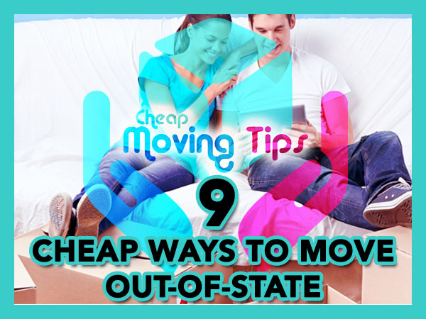 9 Cheap Ways To Move Out Of State (2019 Edition) with Big