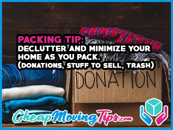 Packing Tip: Declutter and minimize your home as you pack. (Donations, stuff to sell, trash)