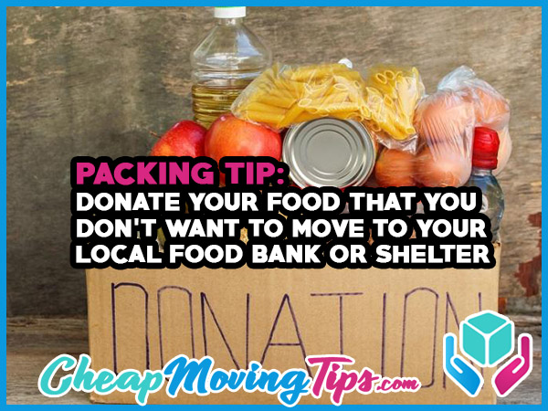 Packing Tip: Donate your food that you don't want to move to your local food bank or shelter