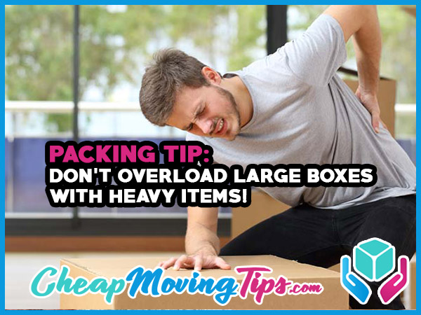 Packing Tip: Don't Overload Large Boxes With Heavy Items
