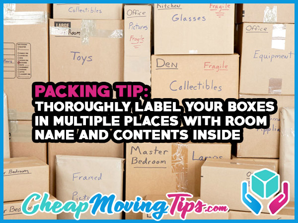 Packing Tip: Thoroughly label your boxes in multiple places with room name and contents inside
