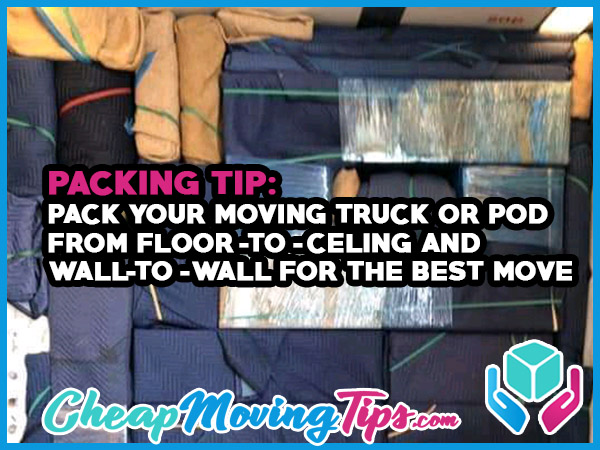 Packing Tip: Pack your moving truck or POD from floor-to-ceiling and wall-to-wall for the best move