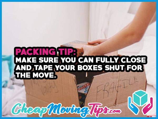 Packing Tip: Make Sure You Can Fully Close and Tape Your Boxes Shut For The Move