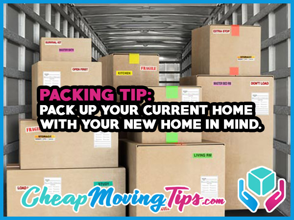 Packing Tip: Pack up your current home with your new home in mind.