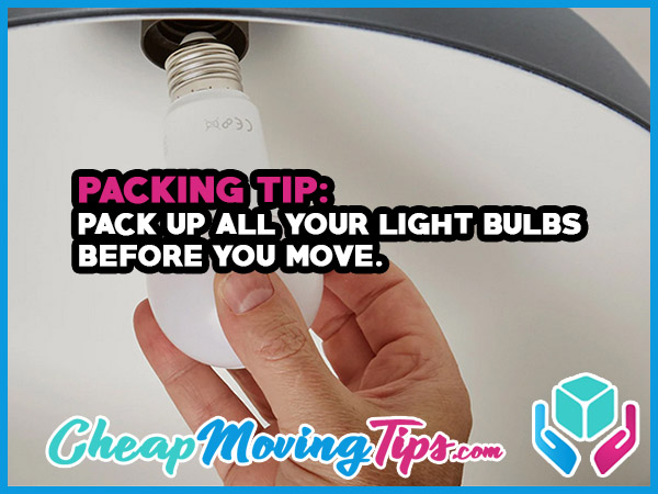 Packing Tip: Pack up all your light bulbs before you move.