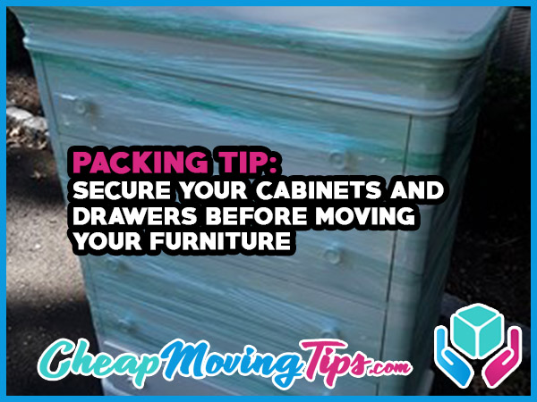 Packing Tip: Secure your cabinets and drawers before moving your furniture.