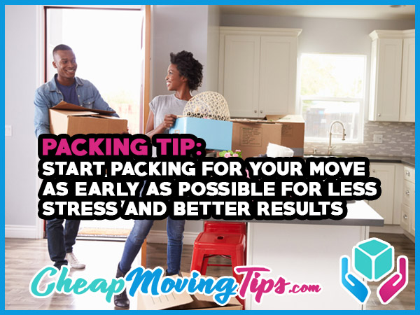 Packing Tip: Start packing for your move as early as possible for less stress and better results.
